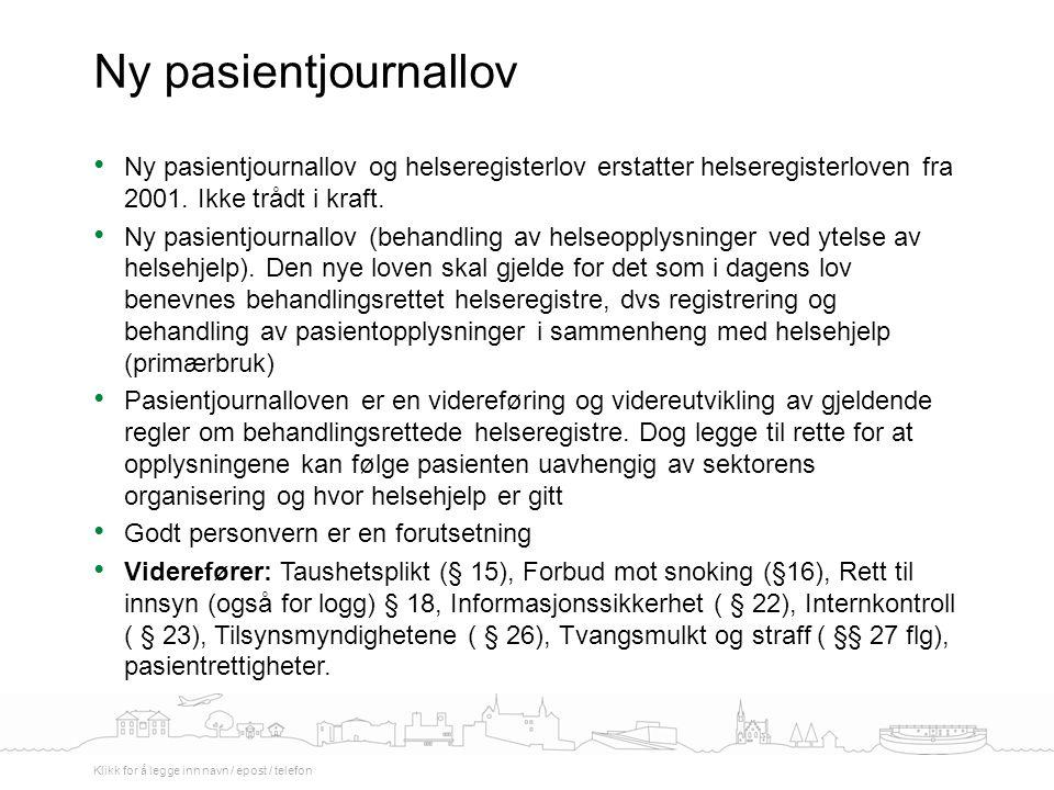 Ny pasientjournallov Ny pasientjournallov og helseregisterlov erstatter helseregisterloven fra 2001. Ikke trådt i kraft.