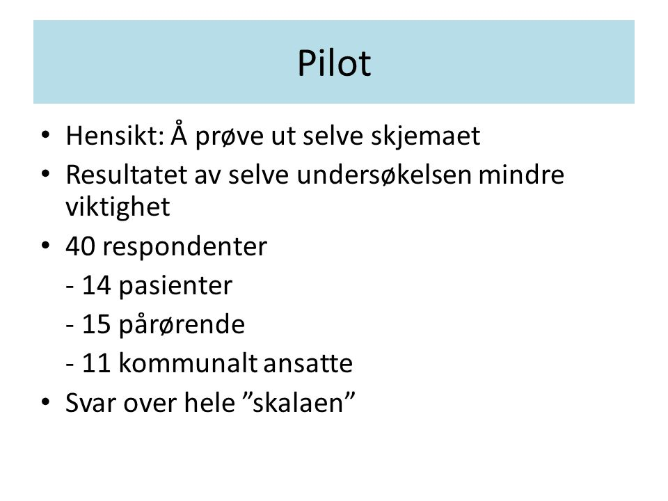 Pilot Hensikt: Å prøve ut selve skjemaet