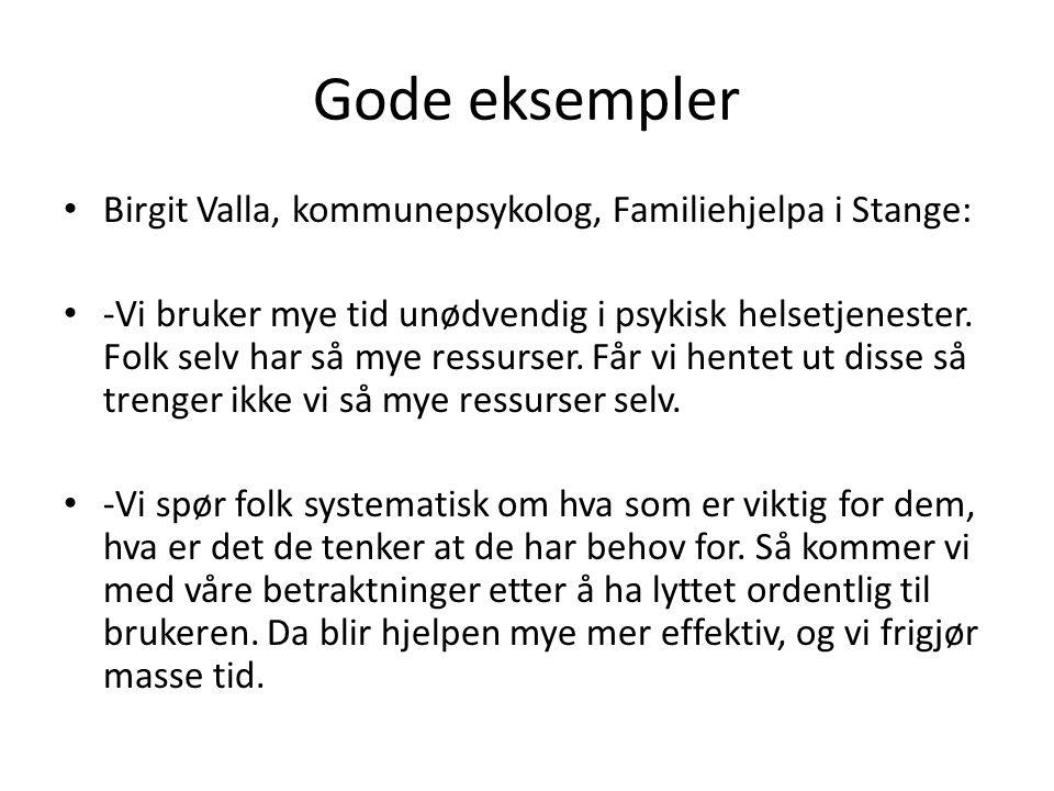 Gode eksempler Birgit Valla, kommunepsykolog, Familiehjelpa i Stange: