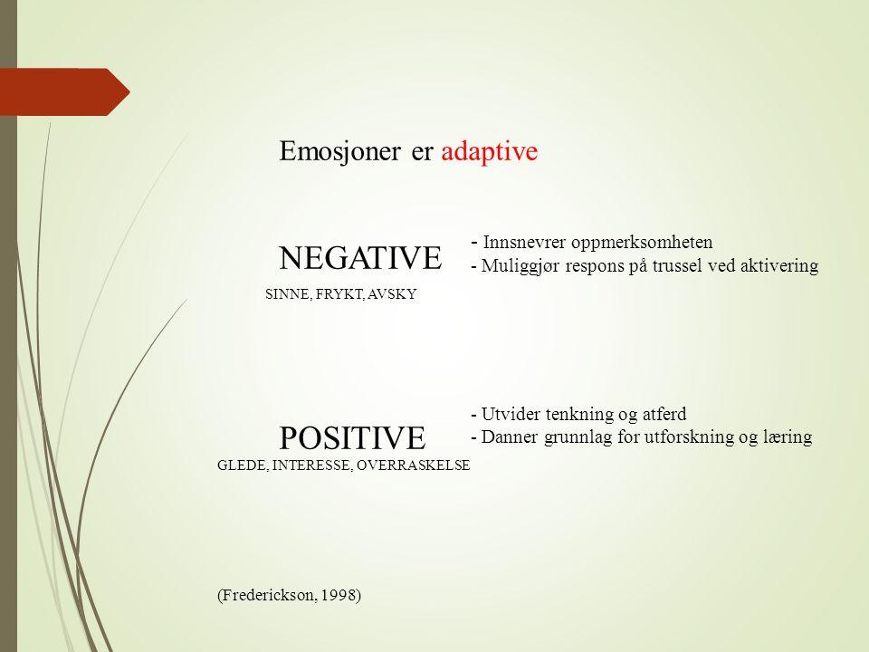 NEGATIVE POSITIVE Emosjoner er adaptive - Innsnevrer oppmerksomheten