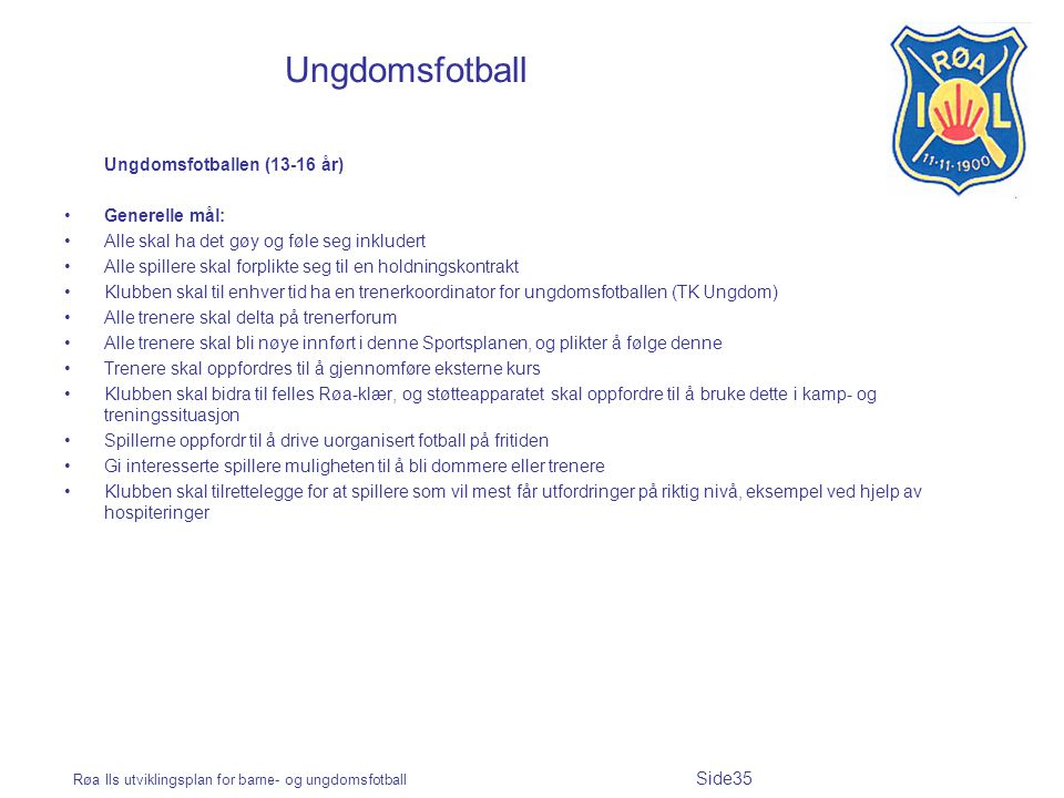 Ungdomsfotball Ungdomsfotballen (13-16 år) Generelle mål: