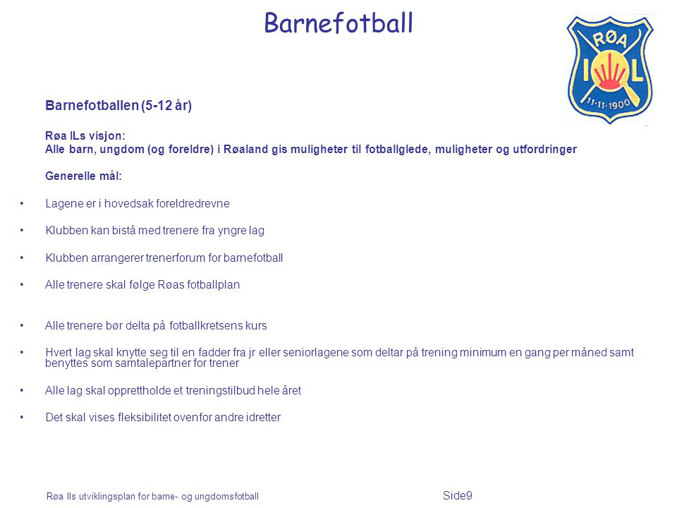 Barnefotball Barnefotballen (5-12 år) Røa ILs visjon: