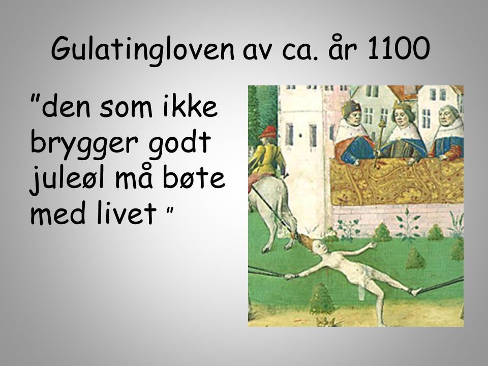 Gulatingloven av ca. år 1100 den som ikke brygger godt juleøl må bøte med livet