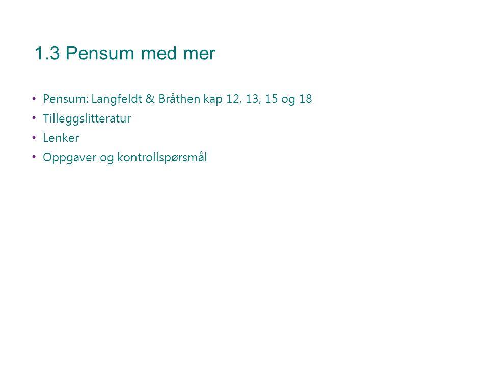 1.3 Pensum med mer Pensum: Langfeldt & Bråthen kap 12, 13, 15 og 18
