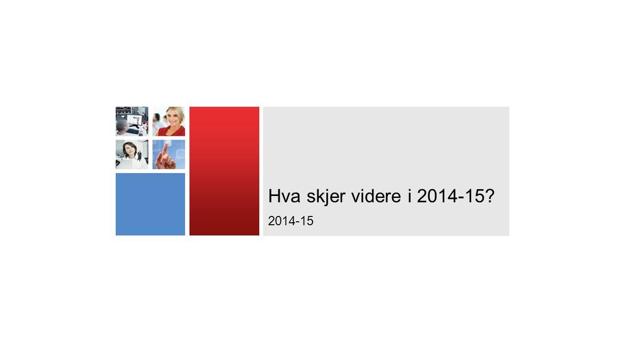 Hva skjer videre i 2014-15 2014-15