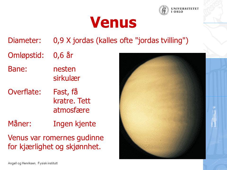 Venus Diameter: 0,9 X jordas (kalles ofte jordas tvilling )