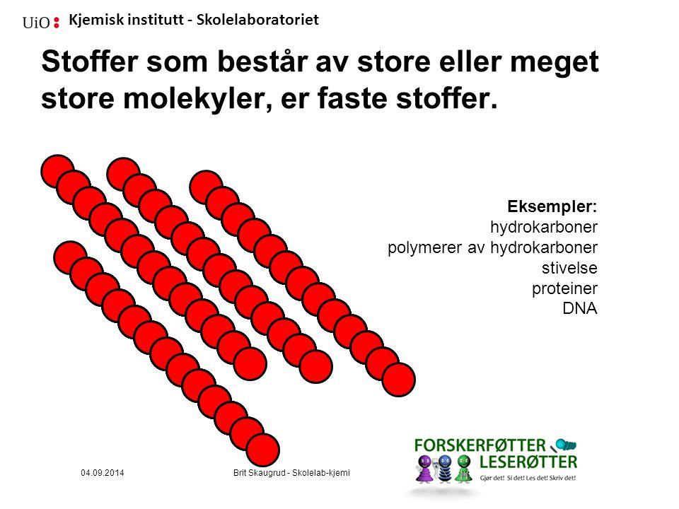 Stoffer som består av store eller meget store molekyler, er faste stoffer.