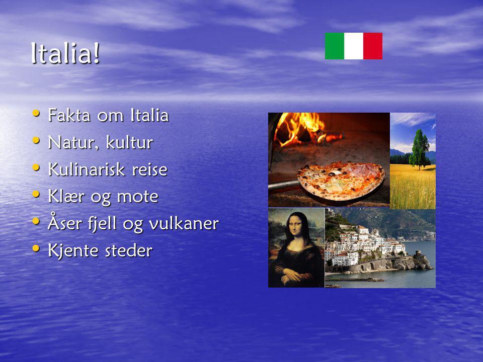 Italia! Fakta om Italia Natur, kultur Kulinarisk reise Klær og mote