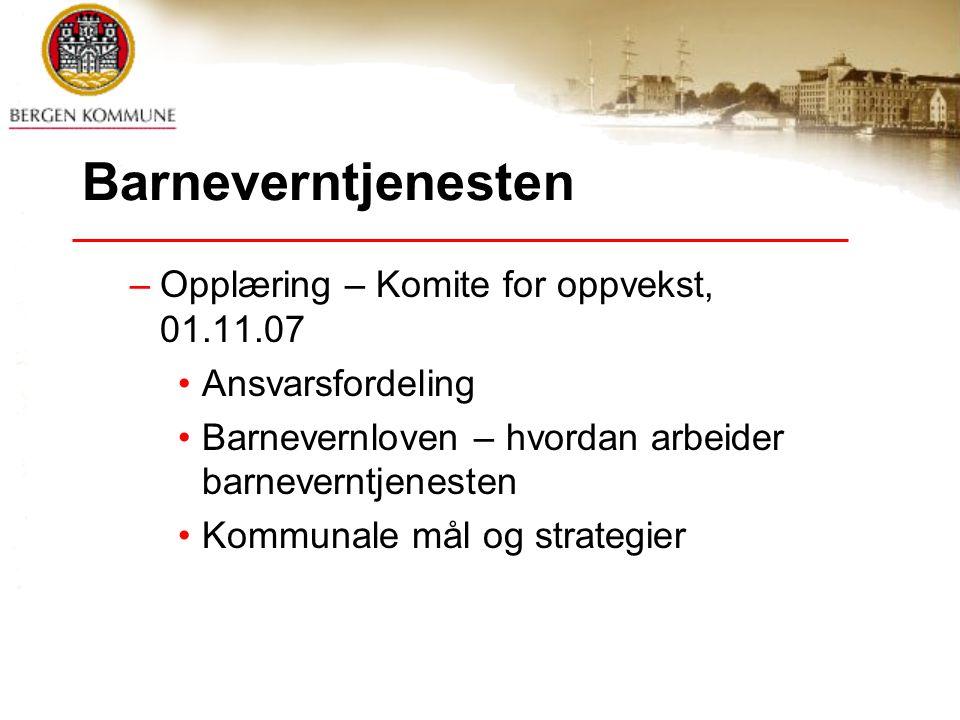 Barneverntjenesten Opplæring – Komite for oppvekst, 01.11.07