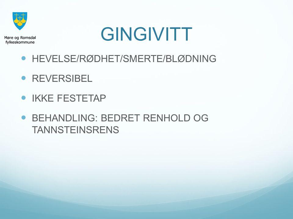 GINGIVITT HEVELSE/RØDHET/SMERTE/BLØDNING REVERSIBEL IKKE FESTETAP
