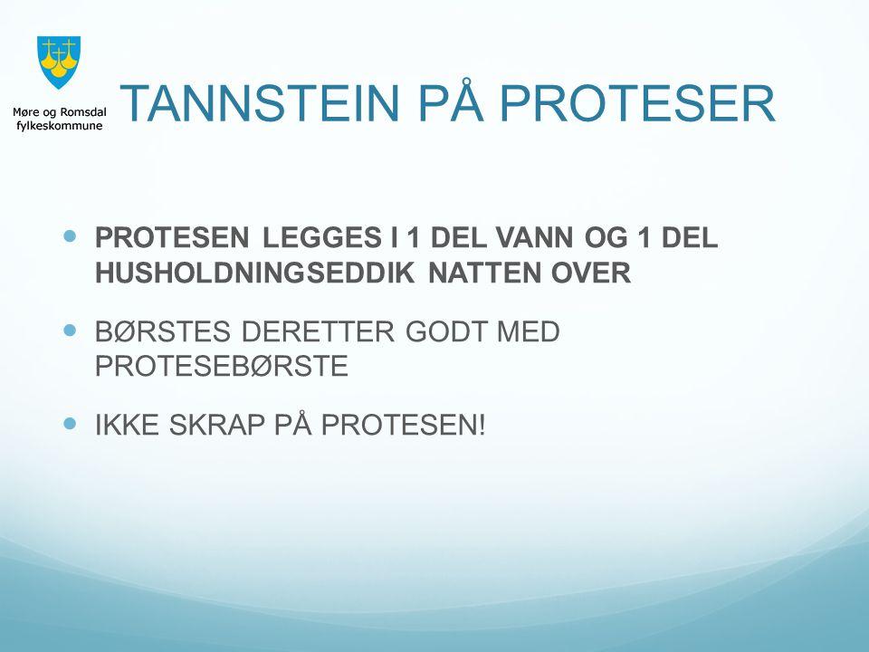 TANNSTEIN PÅ PROTESER PROTESEN LEGGES I 1 DEL VANN OG 1 DEL HUSHOLDNINGSEDDIK NATTEN OVER. BØRSTES DERETTER GODT MED PROTESEBØRSTE.