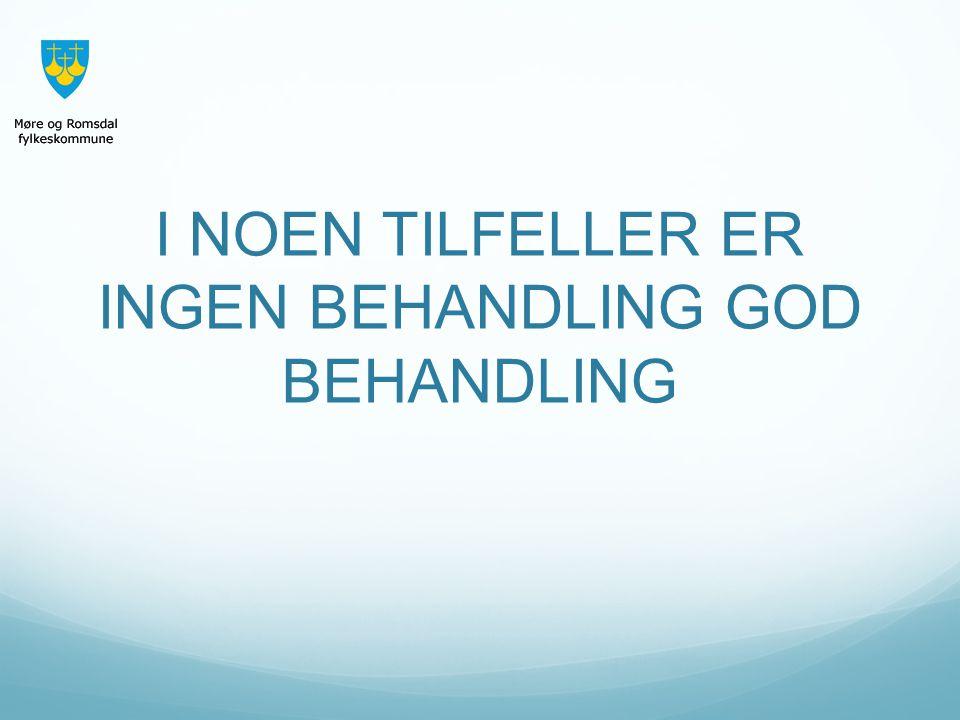 I NOEN TILFELLER ER INGEN BEHANDLING GOD BEHANDLING