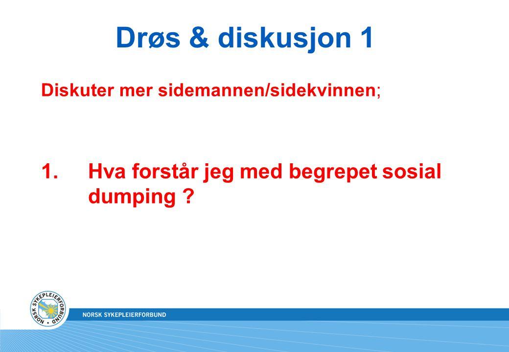 Drøs & diskusjon 1 1. Hva forstår jeg med begrepet sosial dumping