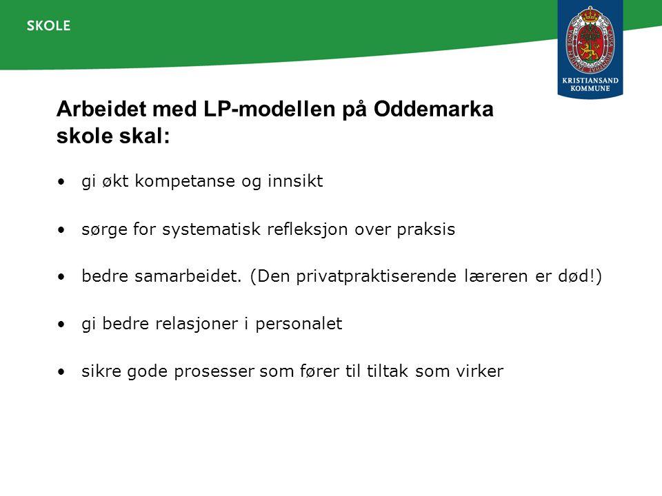 Arbeidet med LP-modellen på Oddemarka skole skal: