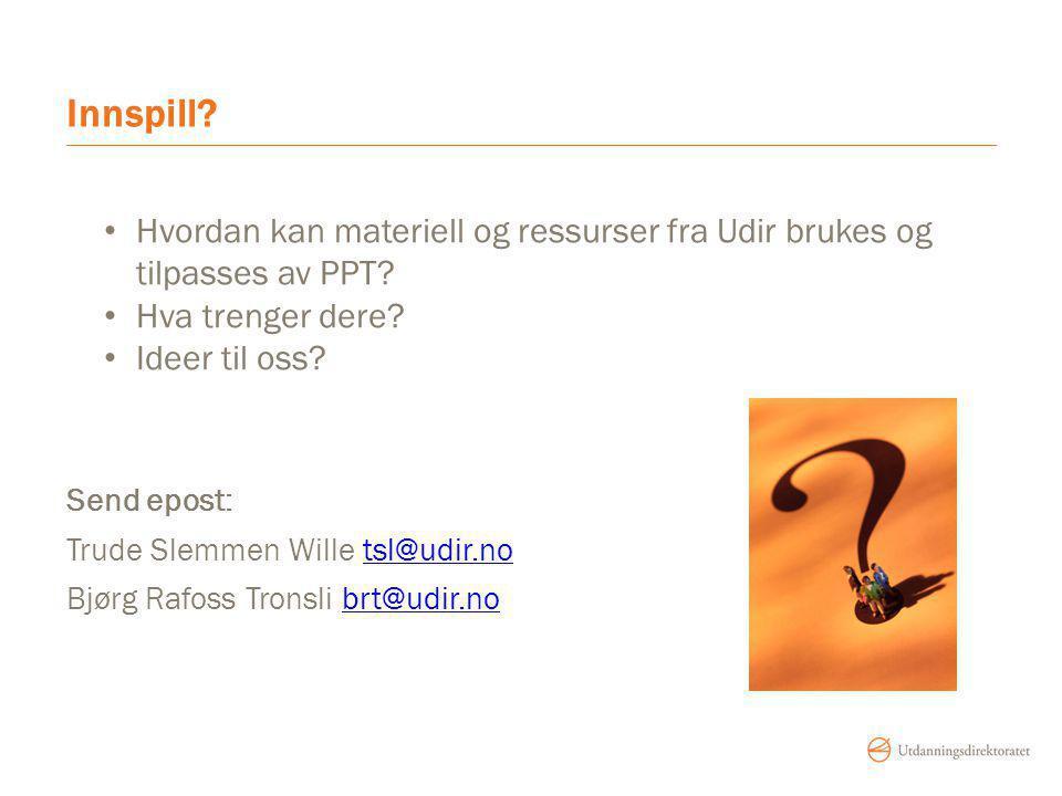 Innspill Hvordan kan materiell og ressurser fra Udir brukes og tilpasses av PPT Hva trenger dere