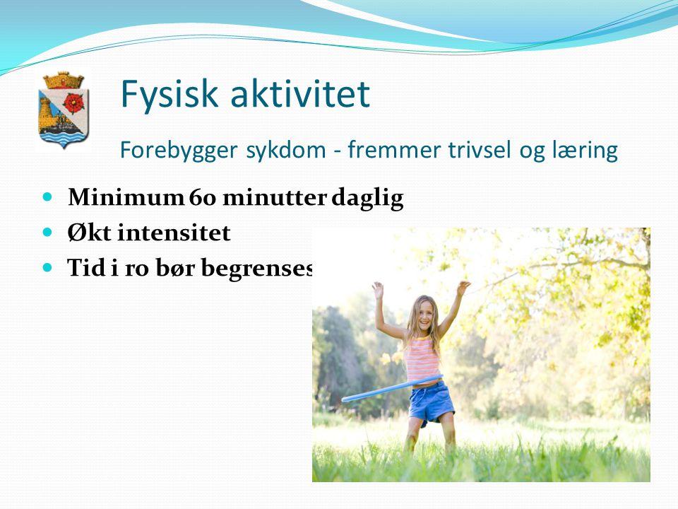 Fysisk aktivitet Forebygger sykdom - fremmer trivsel og læring