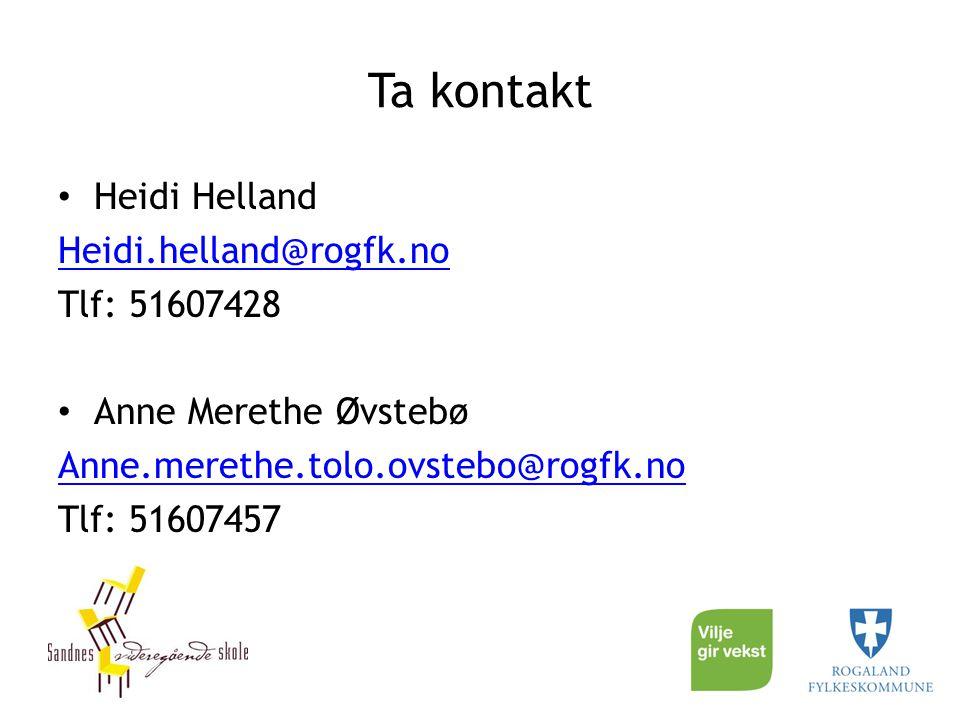 Ta kontakt Heidi Helland Heidi.helland@rogfk.no Tlf: 51607428
