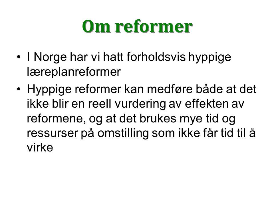 Om reformer I Norge har vi hatt forholdsvis hyppige læreplanreformer