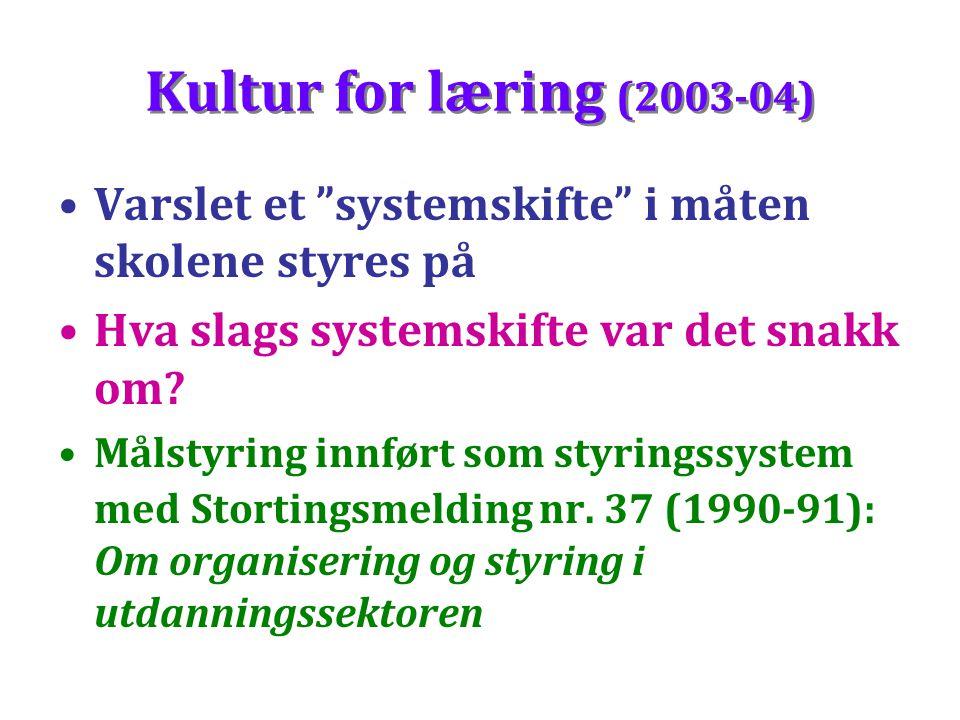 Kultur for læring (2003-04) Varslet et systemskifte i måten skolene styres på. Hva slags systemskifte var det snakk om