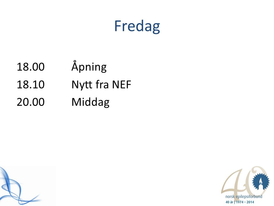 Fredag 18.00 Åpning 18.10 Nytt fra NEF 20.00 Middag