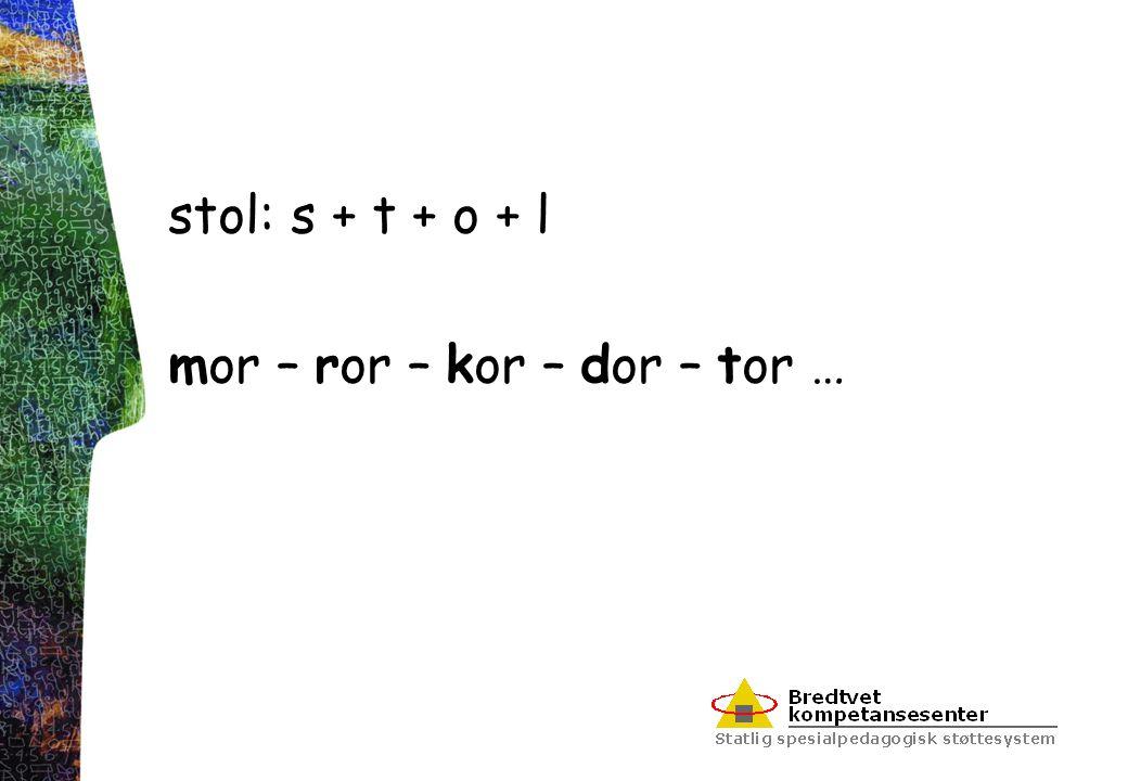stol: s + t + o + l mor – ror – kor – dor – tor …