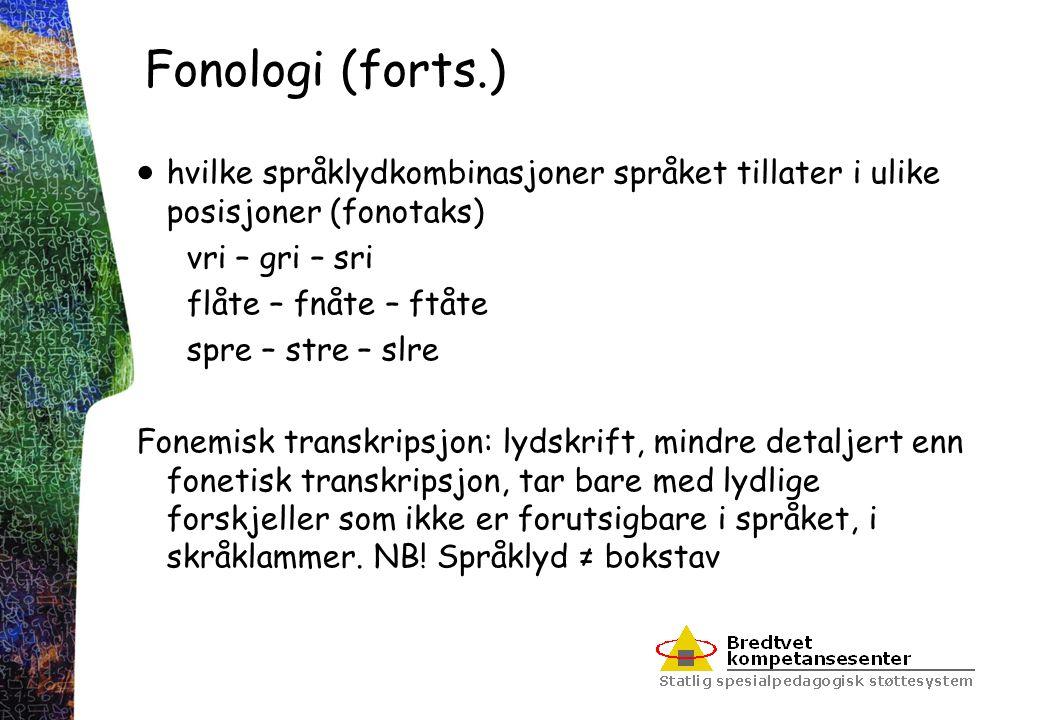 Fonologi (forts.) hvilke språklydkombinasjoner språket tillater i ulike posisjoner (fonotaks) vri – gri – sri.