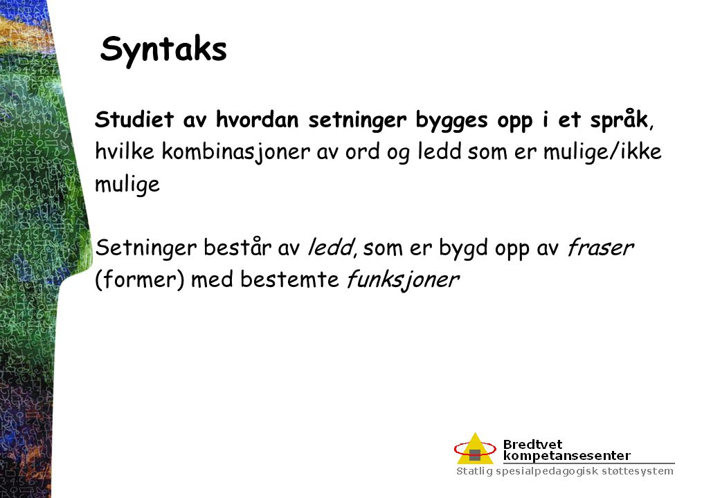 Syntaks Studiet av hvordan setninger bygges opp i et språk,