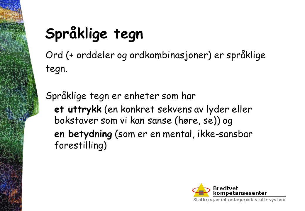 Språklige tegn Ord (+ orddeler og ordkombinasjoner) er språklige tegn.