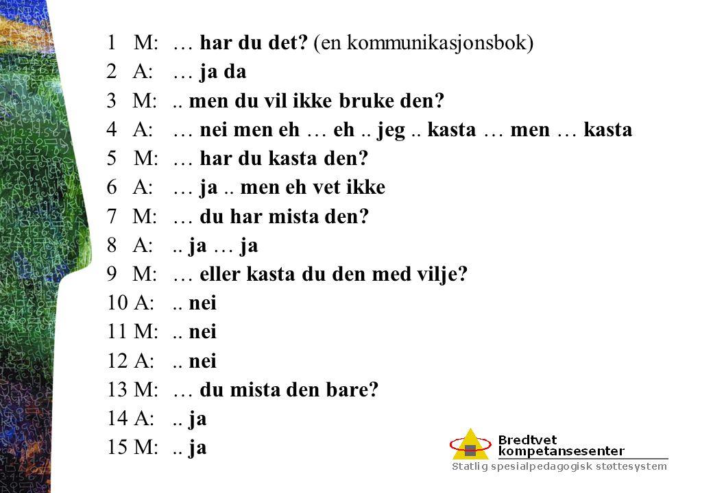 1 M: … har du det (en kommunikasjonsbok)