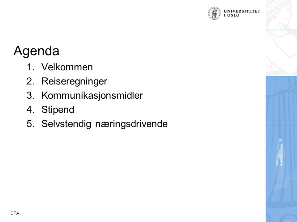 Agenda Velkommen Reiseregninger Kommunikasjonsmidler Stipend