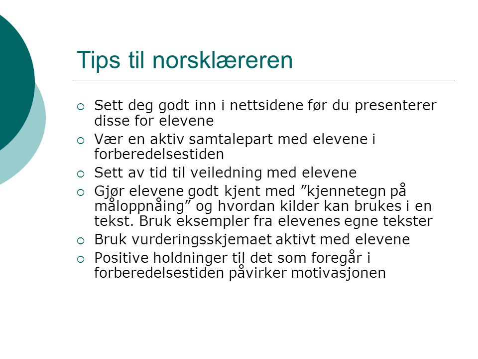Tips til norsklæreren Sett deg godt inn i nettsidene før du presenterer disse for elevene. Vær en aktiv samtalepart med elevene i forberedelsestiden.