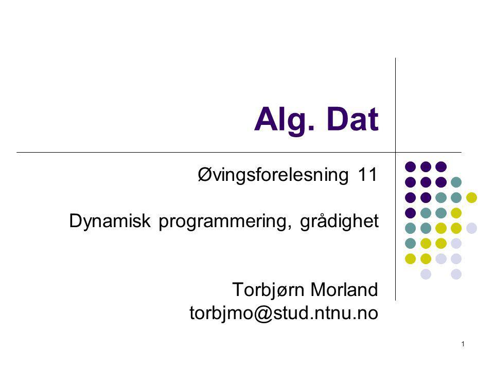 Alg. Dat Øvingsforelesning 11 Dynamisk programmering, grådighet