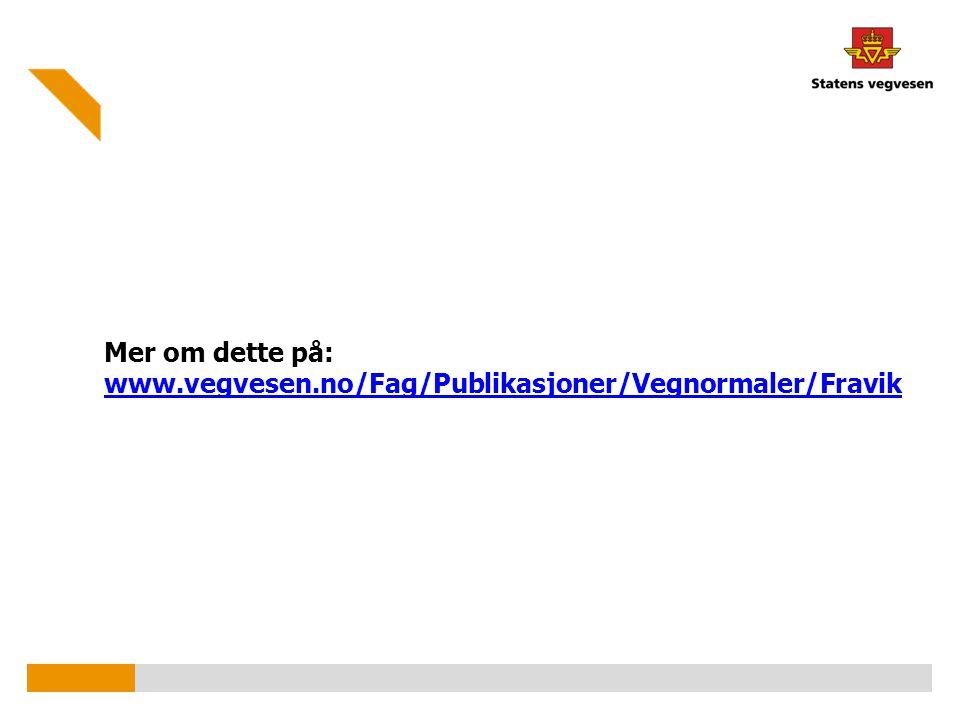Mer om dette på: www.vegvesen.no/Fag/Publikasjoner/Vegnormaler/Fravik
