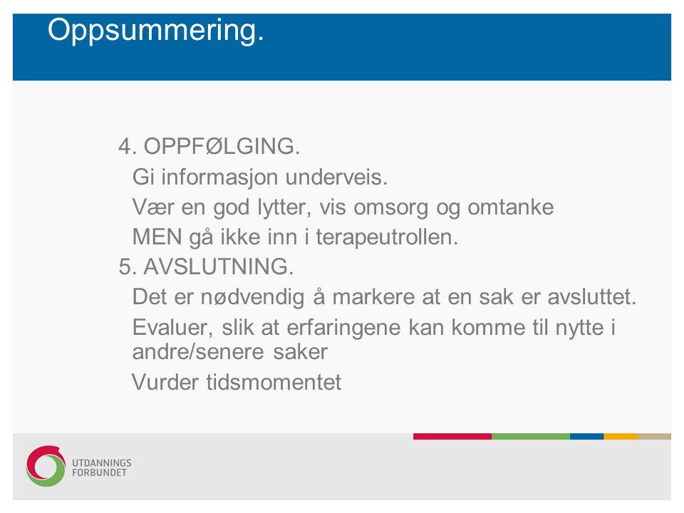 Oppsummering. 4. OPPFØLGING. Gi informasjon underveis.