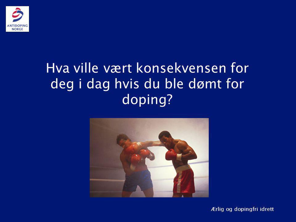 Hva ville vært konsekvensen for deg i dag hvis du ble dømt for doping