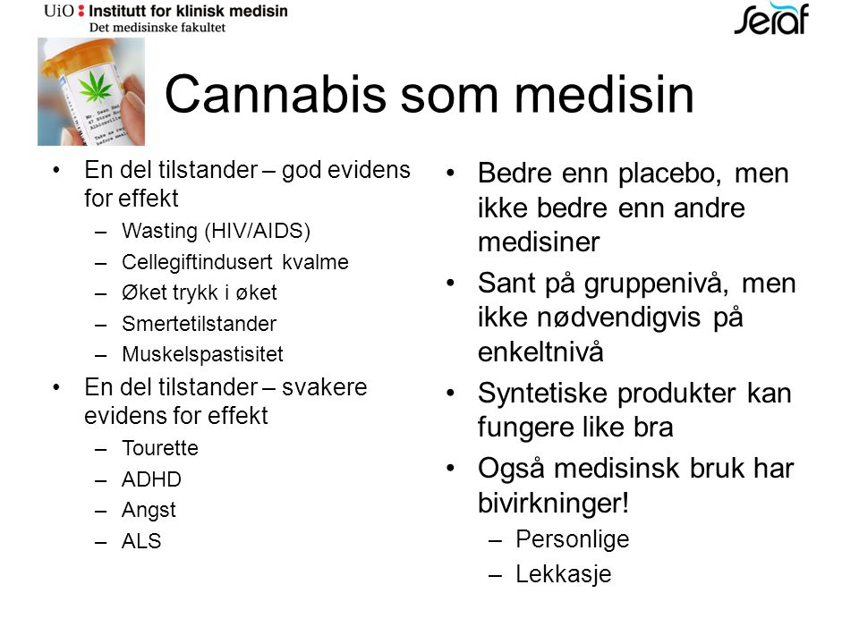 Cannabis som medisin En del tilstander – god evidens for effekt. Wasting (HIV/AIDS) Cellegiftindusert kvalme.