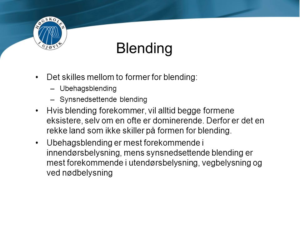 Blending Det skilles mellom to former for blending: