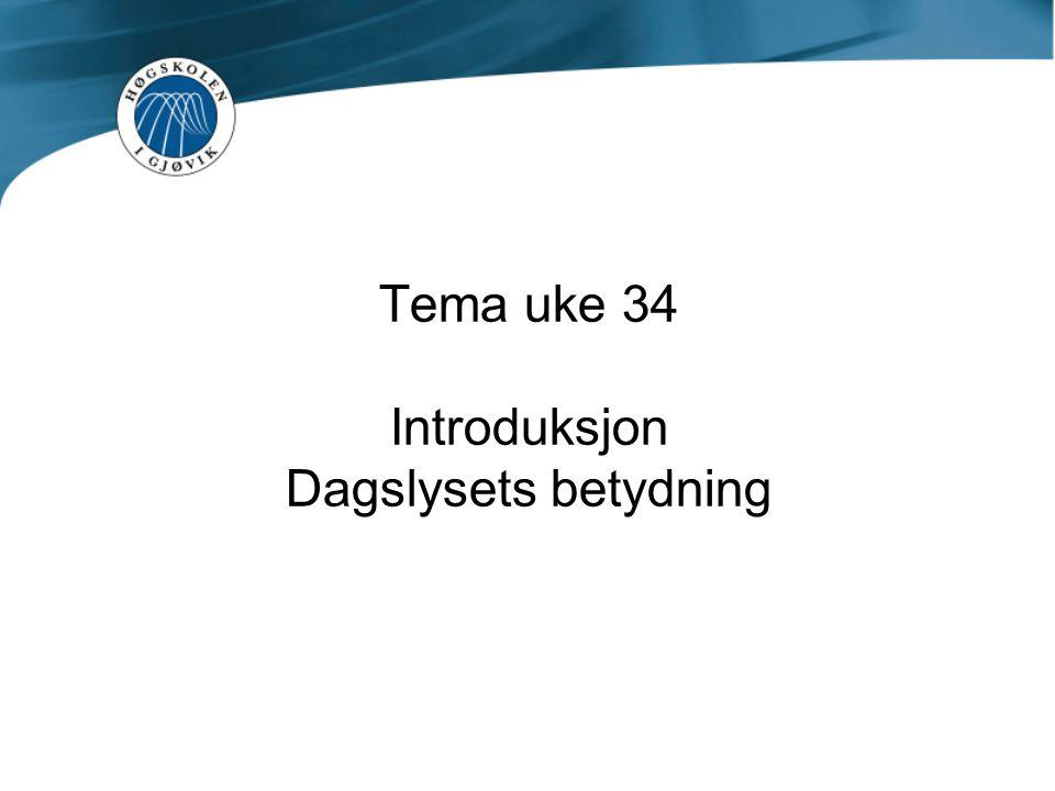Tema uke 34 Introduksjon Dagslysets betydning
