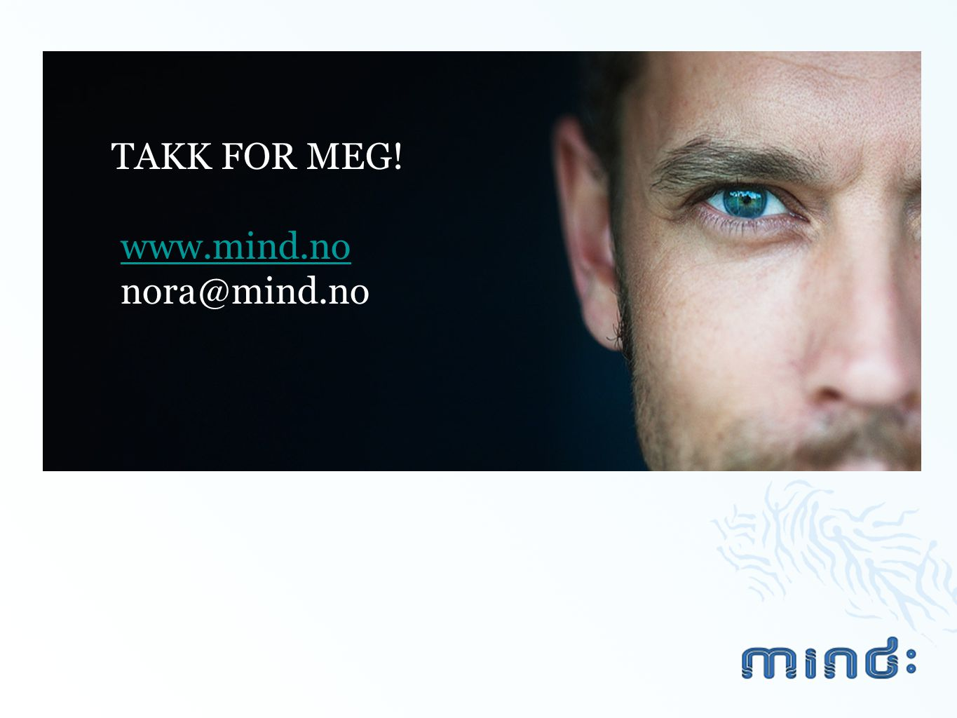 TAKK FOR MEG! www.mind.no nora@mind.no