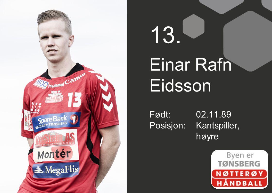 13. Einar Rafn Eidsson Født: 02.11.89 Posisjon: Kantspiller, høyre
