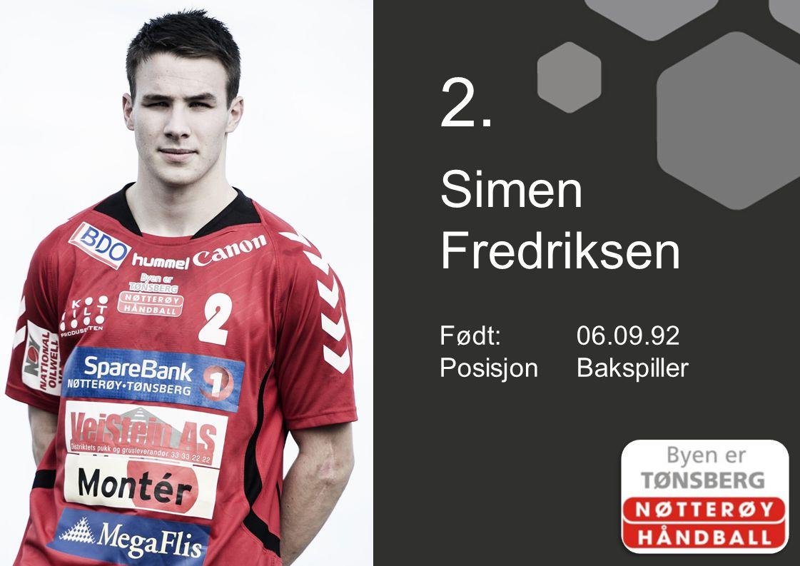 2. Simen Fredriksen Født: 06.09.92 Posisjon Bakspiller