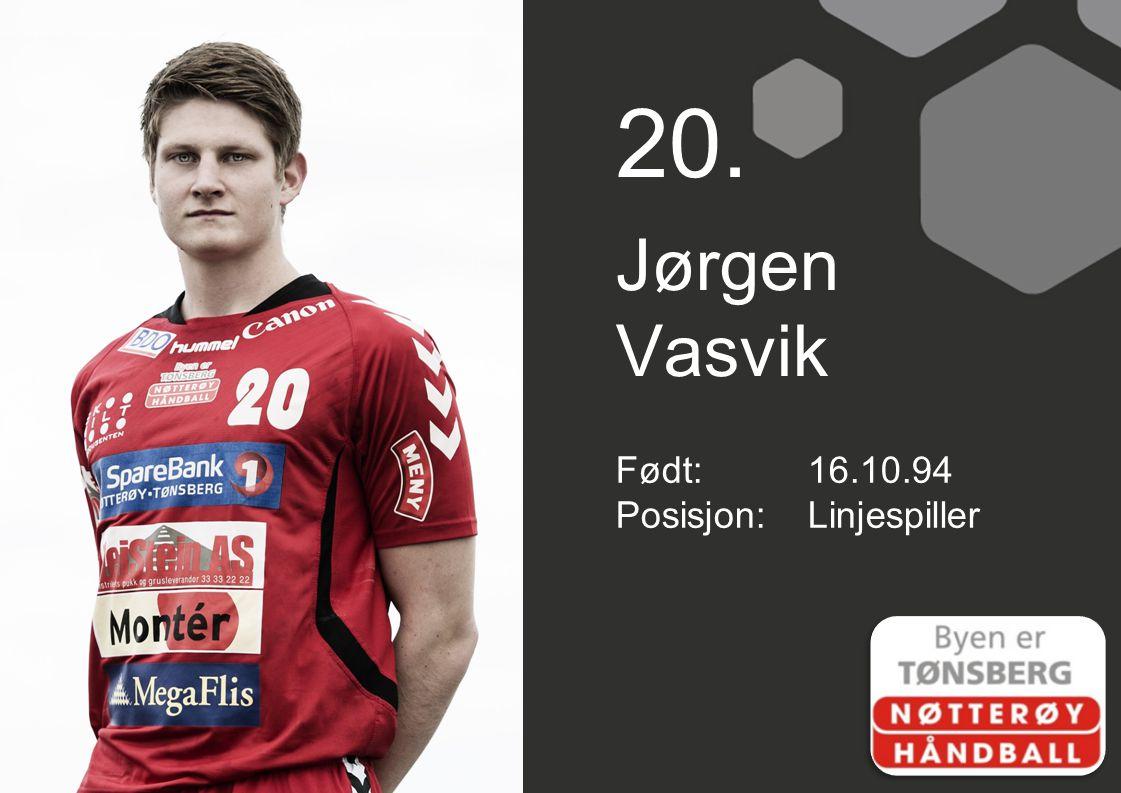 20. Jørgen Vasvik Født: 16.10.94 Posisjon: Linjespiller