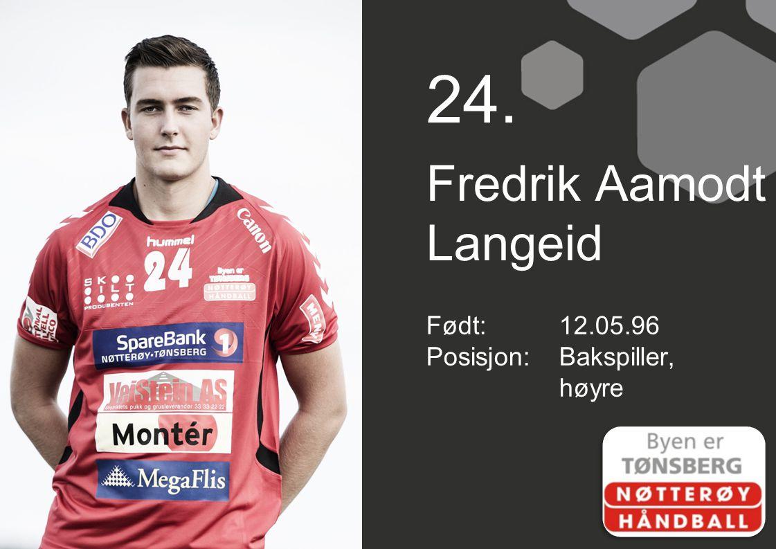 24. Fredrik Aamodt Langeid Født: 12.05.96 Posisjon: Bakspiller, høyre