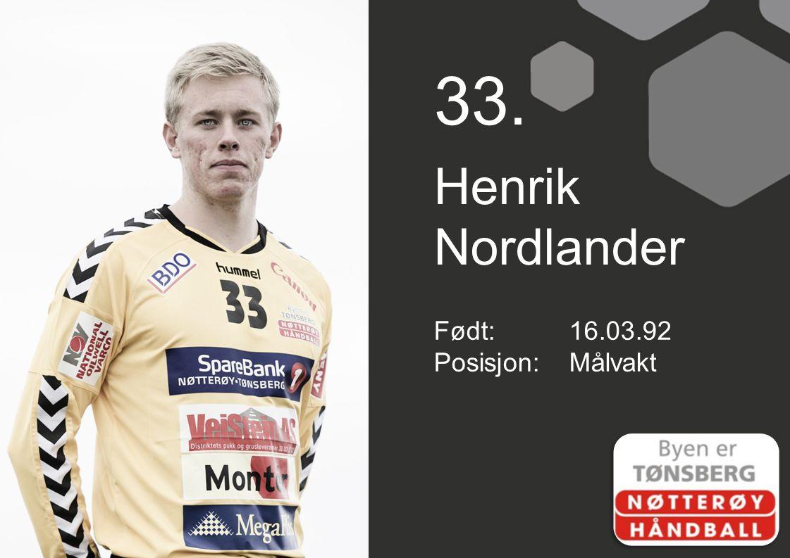 33. Henrik Nordlander Født: 16.03.92 Posisjon: Målvakt