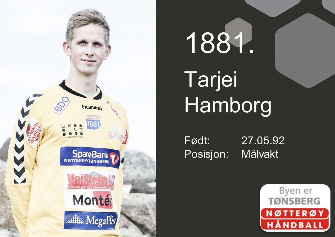 1881. Tarjei Hamborg Født: 27.05.92 Posisjon: Målvakt