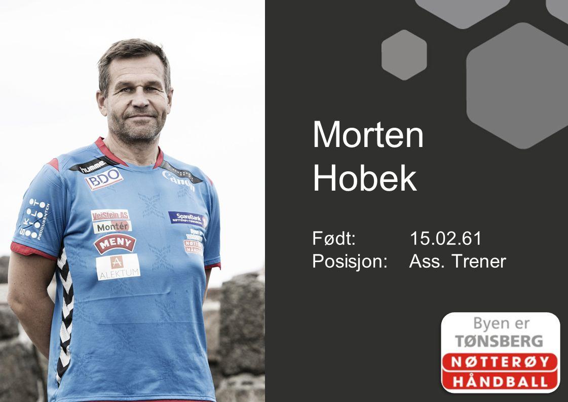 Morten Hobek Født: 15.02.61 Posisjon: Ass. Trener