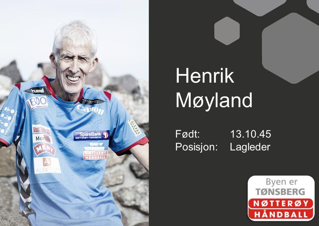 Henrik Møyland Født: 13.10.45 Posisjon: Lagleder