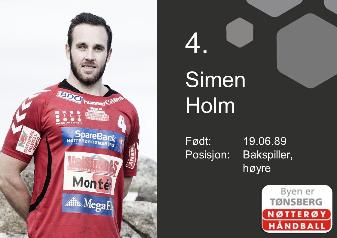 4. Simen Holm Født: 19.06.89 Posisjon: Bakspiller, høyre