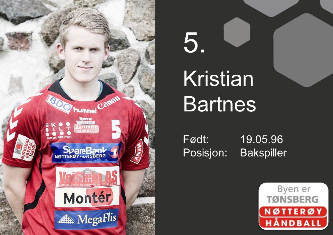 5. Kristian Bartnes Født: 19.05.96 Posisjon: Bakspiller