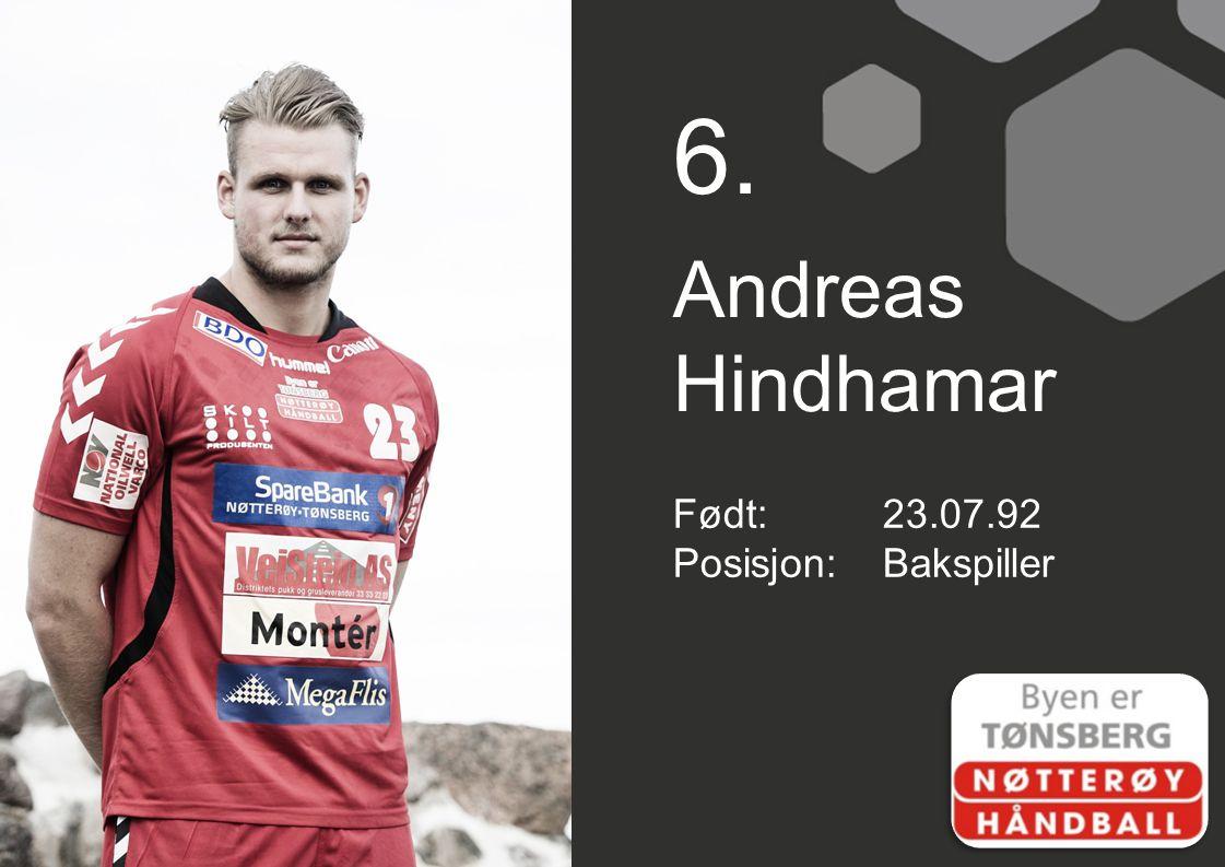 6. Andreas Hindhamar Født: 23.07.92 Posisjon: Bakspiller